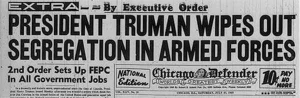 President Truman Wipes out Segregationin the Armed Forces